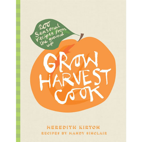 Grow Harvest Cook by M Kirton and M Sinclair