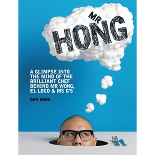 Mr Hong A Glimpse Into the Mind of the Brilliant Chef Behind Mr Wong El Loco and Ms G's