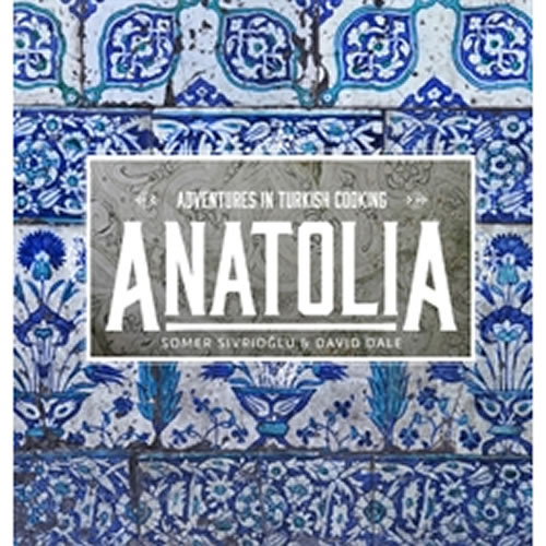 Anatolia Adventures In Turkish Cooking