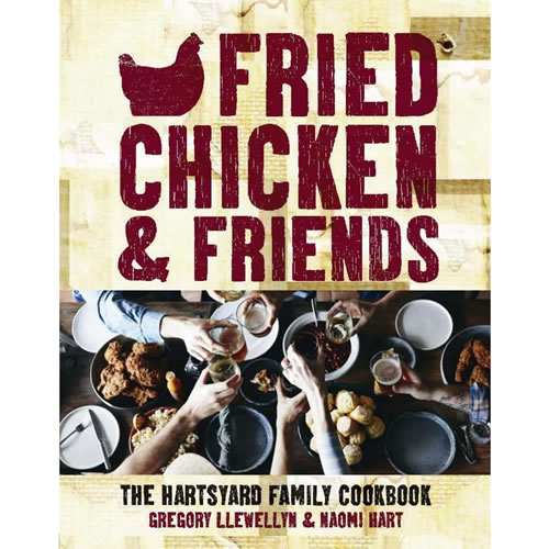 Fried Chicken and Friends The Hartsyard Family Cookbook