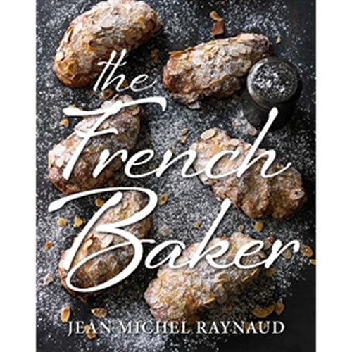 French Baker Authentic French Cakes Pastries Tarts and Breads to Make At Home