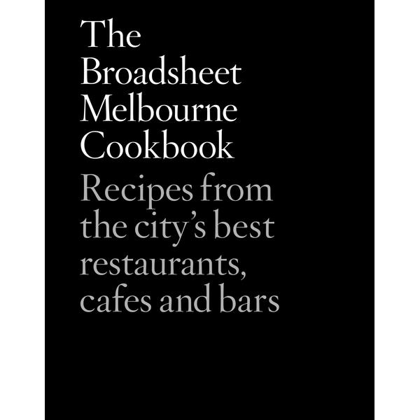 Broadsheet Melbourne Cookbook