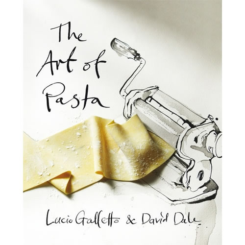 Art of Pasta by Lucio Galletto and David Dale